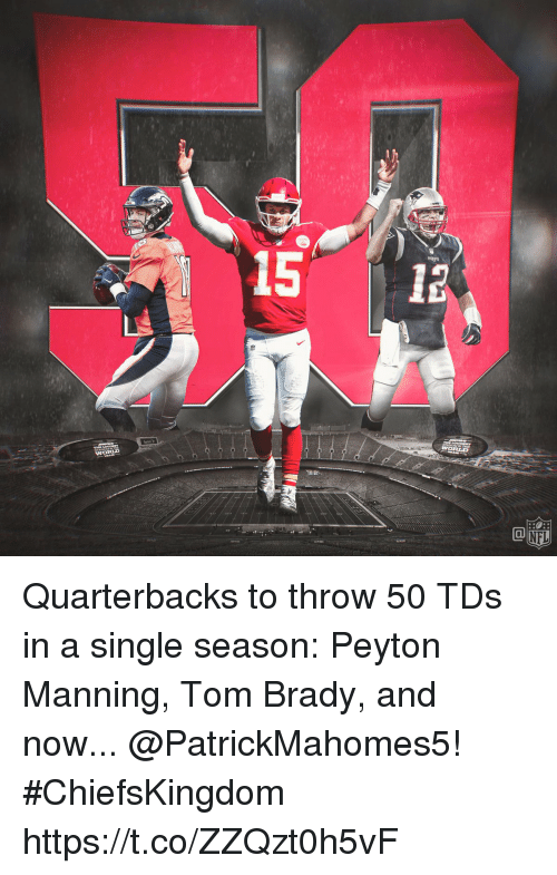 Memes, Peyton Manning, and Tom Brady: Quarterbacks to throw 50 TDs in a single season: Peyton Manning, Tom Brady, and now... @PatrickMahomes5! #ChiefsKingdom https://t.co/ZZQzt0h5vF