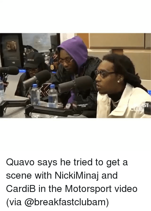 motorsport: Quavo says he tried to get a scene with NickiMinaj and CardiB in the Motorsport video (via @breakfastclubam)