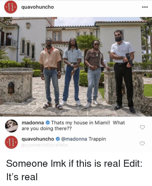 Madonna, My House, and House: quavohuncho  madonna Thats my house in Miami! What  are you doing there??  quavohuncho@madonna Trappin  @commentsbycelebs Someone lmk if this is real Edit: It's real