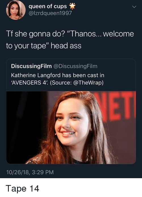 """katherine: queen of cups  @lzrdqueen1997  Tf she gonna do? """"Thanos...welcome  to your tape"""" head ass  DiscussingFilm @DiscussingFilm  Katherine Langford has been cast in  'AVENGERS 4'. (Source: @TheWrap)  VET  10/26/18, 3:29 PM Tape 14"""