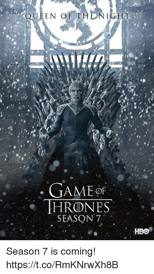 game thrones: QUEEN OF THE NIGHT  GAME  THRONES  SEASON 7  HBO Season 7 is coming! https://t.co/RmKNrwXh8B