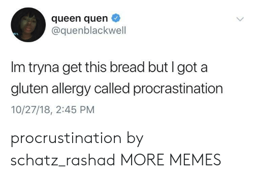 Dank, Memes, and Target: queen quen  @quenblackwell  Im tryna get this bread but I got a  gluten allergy called procrastination  10/27/18, 2:45 PM procrustination by schatz_rashad MORE MEMES