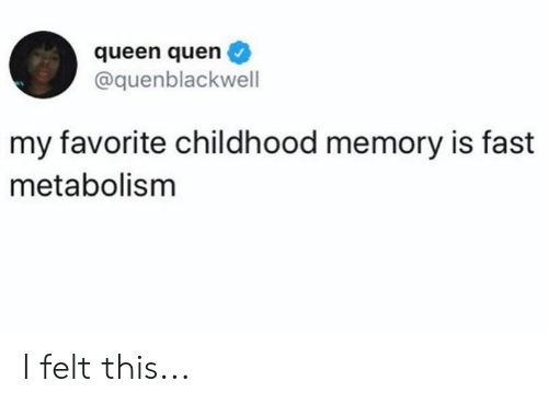 Queen, Memory, and Fast: queen quen  @quenblackwell  my favorite childhood memory is fast  metabolism I felt this...