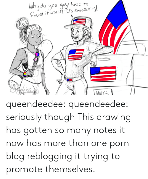Themselves: queendeedee: queendeedee: seriously though This drawing has gotten so many notes it now has more than one porn blog reblogging it trying to promote themselves.