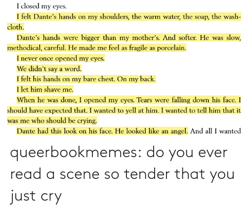 cry: queerbookmemes:  do you ever read a scene so tender that you just cry
