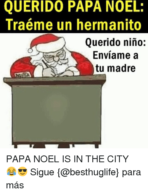 papa noel: QUERIDO PAPA NOEL:  Traéme un hermanito  Querido nino:  Enviame a  tu madre PAPA NOEL IS IN THE CITY 😂😎 Sigue {@besthuglife} para más