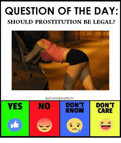 prostitution: QUESTION OF THE DAY:  SHOULD PROSTITUTION BE LEGAL?  fb/CHOICEandTRUTH  VESNO DON'T DON'T  KNOW CARE
