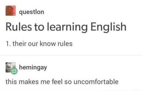 English, This, and Feel: questlon  Rules to learning English  1. their our know rules  hemingay  this makes me feel so uncomfortable