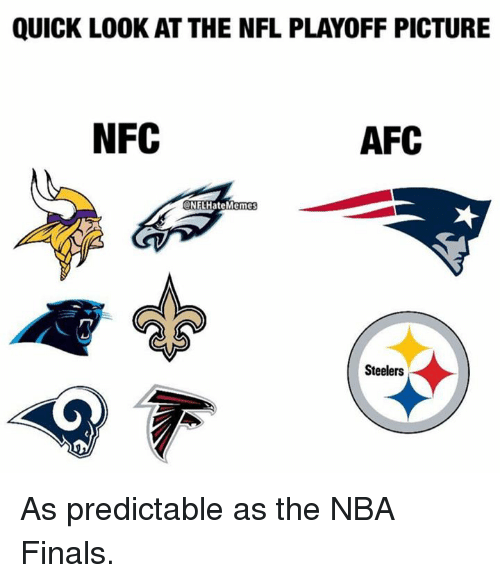 Finals, Nba, and Nfl: QUICK LOOK AT THE NFL PLAYOFF PICTURE  NFC  AFC  NFLHateMeme  Steelers  0 As predictable as the NBA Finals.