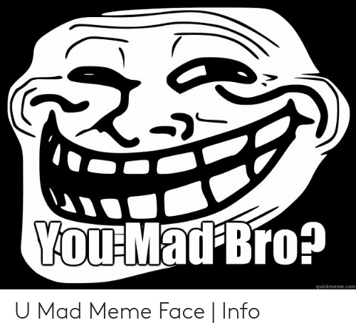 Quickmemecom U Mad Meme Face | Info | Meme on awwmemes com