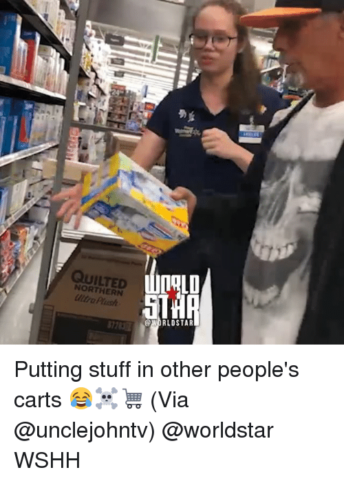 carts: QUILTED  LALD  NORTHERN  ltra Plusth  @WORLDSTAR  377831 Putting stuff in other people's carts 😂☠️🛒 (Via @unclejohntv) @worldstar WSHH