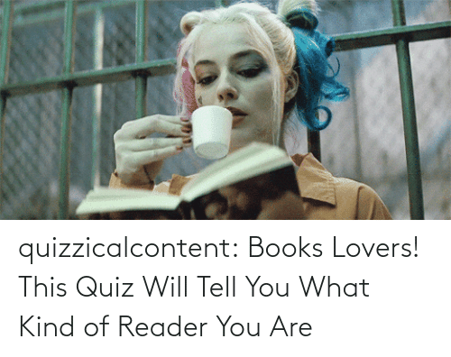 What Kind: quizzicalcontent:  Books Lovers! This Quiz Will Tell You What Kind of Reader You Are