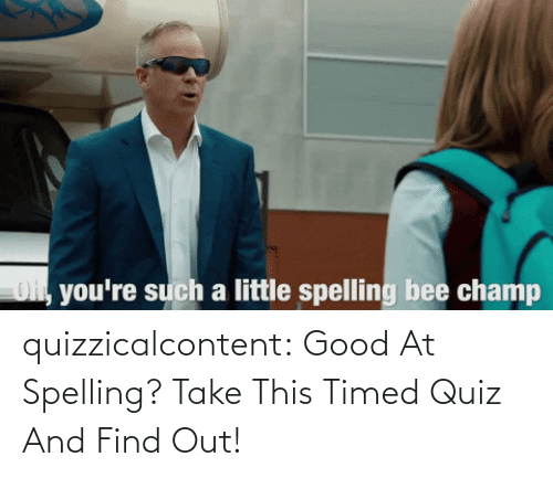 Good At: quizzicalcontent:  Good At Spelling? Take This Timed Quiz And Find Out!