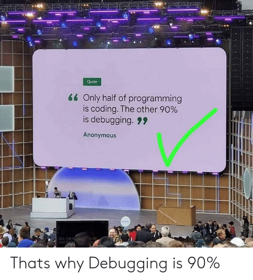 Anonymous, Programming, and Quote: Quote  66 Only half of programming  is coding. The other 90%  is debugging. 99  Anonymous Thats why Debugging is 90%