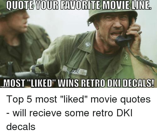 """movie line: QUOTE YOUR FAVORITE MOVIE LINE,  MOST """"LIKED"""" WINS RETRO OKI DECALS! Top 5 most """"liked"""" movie quotes - will recieve some retro DKI decals"""