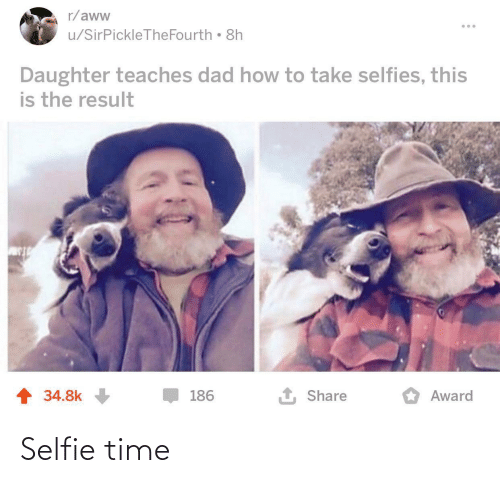 Aww, Dad, and Selfie: r/aww  u/SirPickleTheFourth • 8h  Daughter teaches dad how to take selfies, this  is the result  1 Share  1 34.8k  186  Award Selfie time