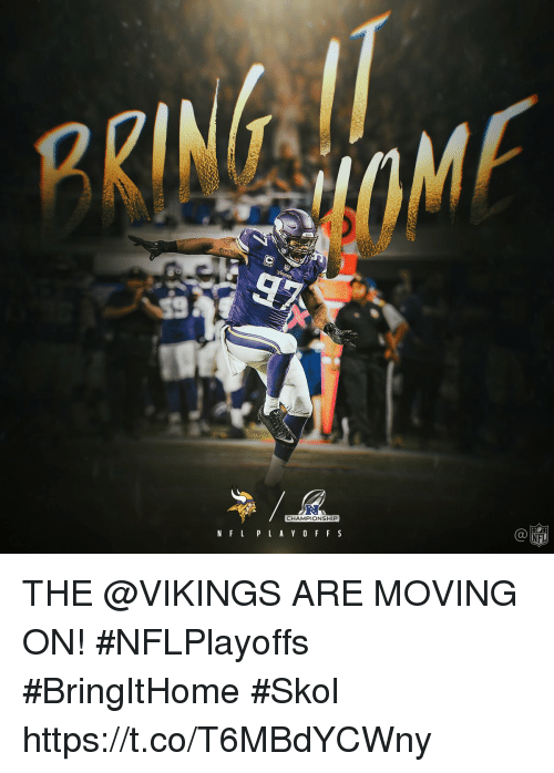 Memes, Nfl, and Vikings: R.  CHAMPIONSHIP  C@  NFL P L A Y OFF S  NFL THE @VIKINGS ARE MOVING ON! #NFLPlayoffs  #BringItHome #Skol https://t.co/T6MBdYCWny