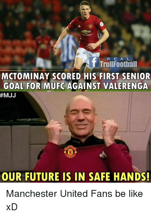 seniority: R E A L  T TrollFootball  MCTOMINAY SCORED HIS FIRST SENIOR  GOAL FOR MUFC AGAINST VALERENGA  #MJJ  OUR FUTURE IS IN SAFE HANDS! Manchester United Fans be like xD