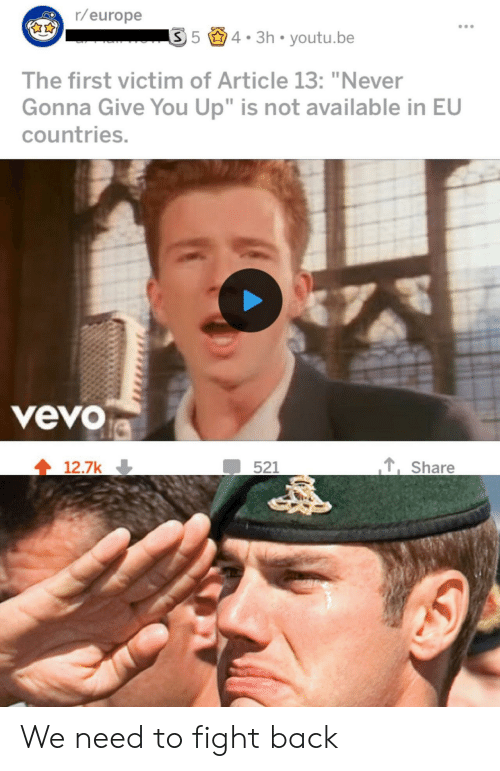 """Europe, Vevo, and Youtu: r/europe  54. 3h youtu.be  The first victim of Article 13: """"Never  Gonna Give You Up"""" is not available in EU  countries.  veVO  ,Share  12.7k We need to fight back"""