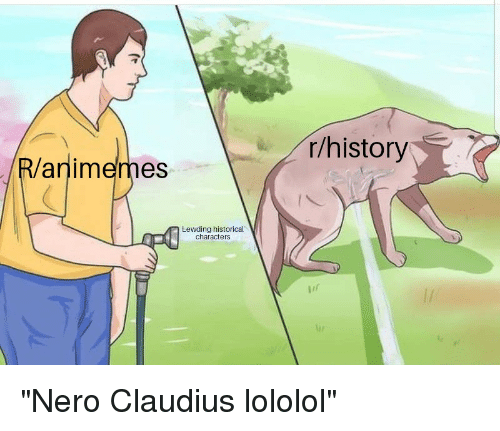 History, Historical, and Nero: r/history  R/animemes  Lewding historical  characters