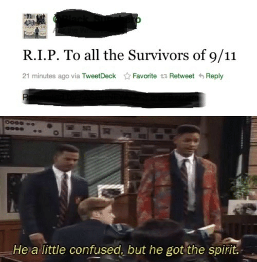 survivors: R.I.P. To all the Survivors of 9/11  21 minutes ago via TweetDeckFavorite ta Retweet Reply  Hea little confused, but he got the spirit.