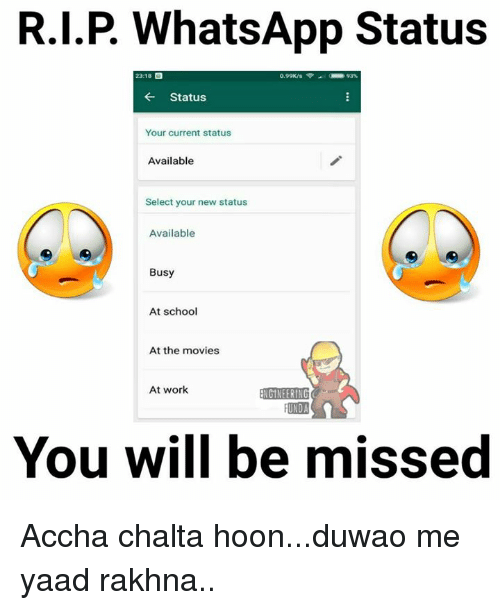 whatsapp status: R.I.P WhatsApp Status  23:18  O  Status  Your current status  Available  Select your new status  Available  Busy  At school  At the movies  At work  NGINEERIN  RUNDA  You will be missed Accha chalta hoon...duwao me yaad rakhna..
