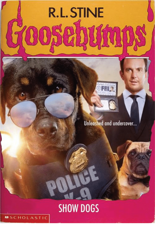 Police, Dank Memes, and R. L. Stine: R.L.STINE  FRI.?.  Unleashed and undercover...  POLICE  SHOW DOGSs  SCHOLASTIC