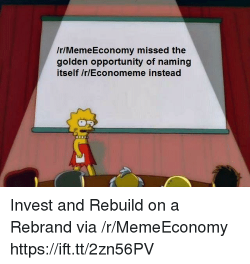 Opportunity, Invest, and Via: /r/MemeEconomy missed the  golden opportunity of naming  itself Ir/Economeme instead Invest and Rebuild on a Rebrand via /r/MemeEconomy https://ift.tt/2zn56PV