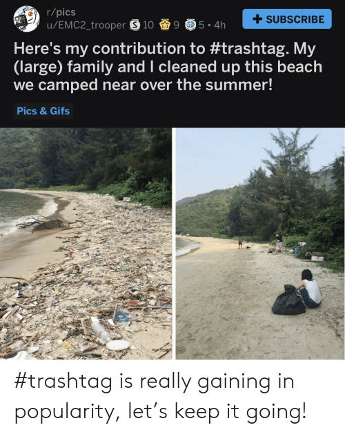 Family, Summer, and Beach: r/pics  SUBSCRIBE  Here's my contribution to #trashtag. My  (large) family and I cleaned up this beach  we camped near over the summer!  Pics & Gifs #trashtag is really gaining in popularity, let's keep it going!