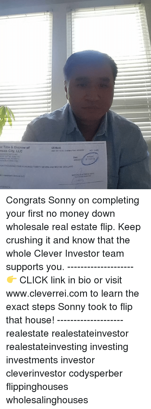 Cleverity: r Title & Escrow of  nsas City. LLC Congrats Sonny on completing your first no money down wholesale real estate flip. Keep crushing it and know that the whole Clever Investor team supports you. -------------------- 👉 CLICK link in bio or visit www.cleverrei.com to learn the exact steps Sonny took to flip that house! -------------------- realestate realestateinvestor realestateinvesting investing investments investor cleverinvestor codysperber flippinghouses wholesalinghouses