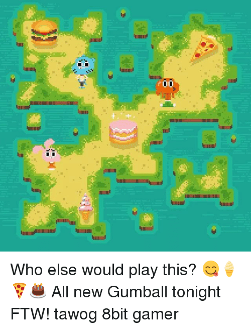 8bit: r00 Who else would play this? 😋🍦🍕🎂 All new Gumball tonight FTW! tawog 8bit gamer