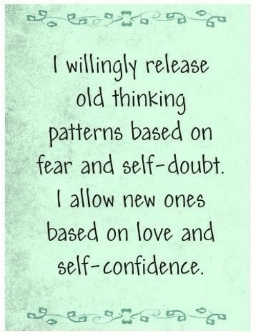 Confidence, Love, and Old: Ra  I willingly release  old thinking  patterns based on  fear and self-doubt.  I allow new ones  based on love and  self-confidence.