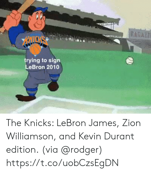 LeBron James: RAAZT  BAICKS  trying to sign  LeBron 2010 The Knicks: LeBron James, Zion Williamson, and Kevin Durant edition.  (via @rodger) https://t.co/uobCzsEgDN