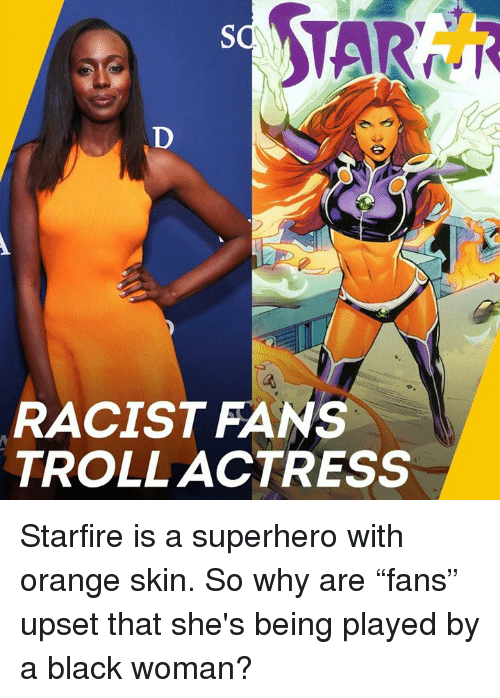 """Memes, Superhero, and Troll: RACIST FANS  TROLL ACTRESS Starfire is a superhero with orange skin. So why are """"fans"""" upset that she's being played by a black woman?"""