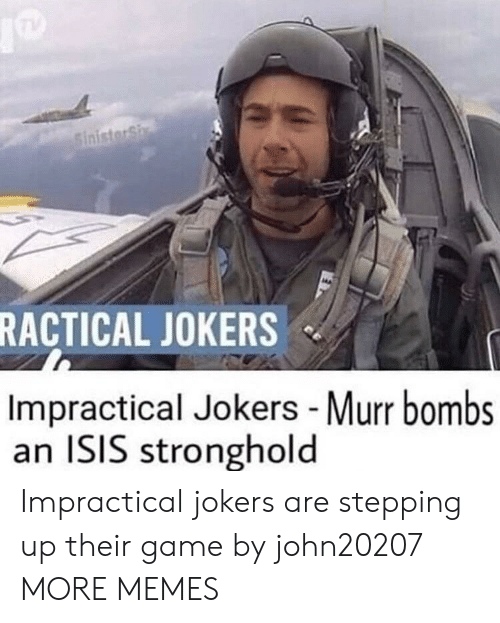 Impractical: RACTICAL JOKERS  Impractical Jokers -Murr bombs  an ISIS stronghold Impractical jokers are stepping up their game by john20207 MORE MEMES