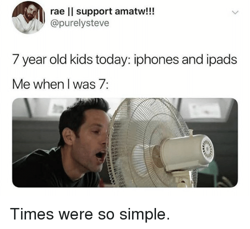Memes, Kids, and Today: rae ll support amatw!!!  @purelysteve  7 year old kids today: iphones and ipads  Me when I was 7: Times were so simple.