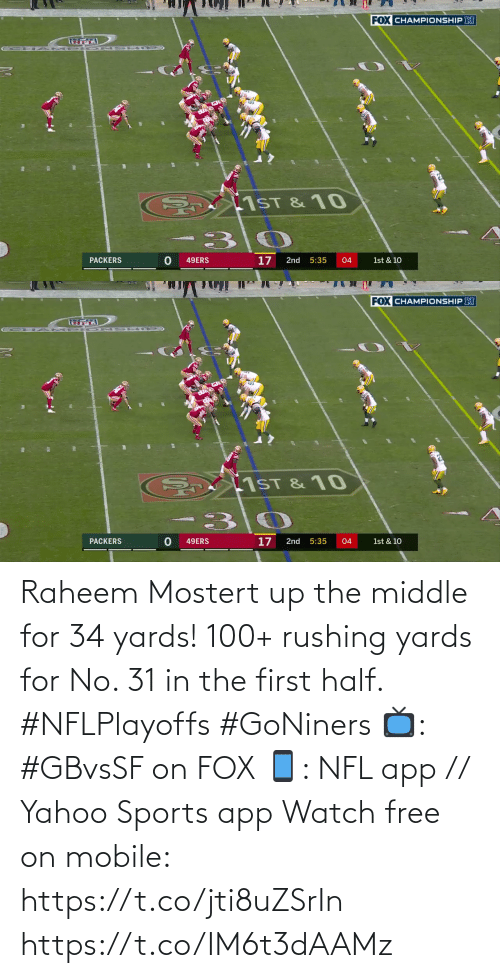 rushing: Raheem Mostert up the middle for 34 yards!  100+ rushing yards for No. 31 in the first half. #NFLPlayoffs #GoNiners  📺: #GBvsSF on FOX 📱: NFL app // Yahoo Sports app Watch free on mobile: https://t.co/jti8uZSrIn https://t.co/IM6t3dAAMz