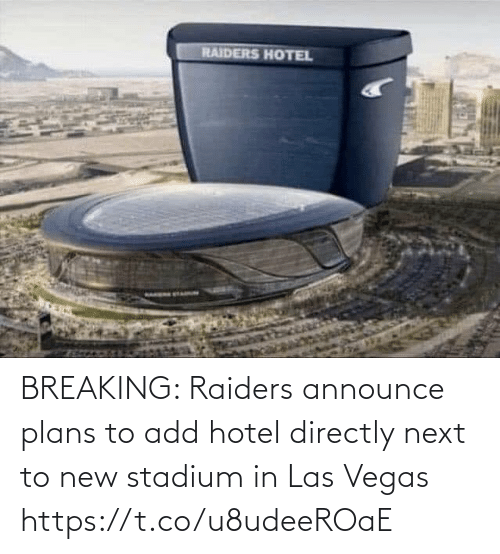 Las Vegas: RAIDERS HOTEL BREAKING: Raiders announce plans to add hotel directly next to new stadium in Las Vegas https://t.co/u8udeeROaE
