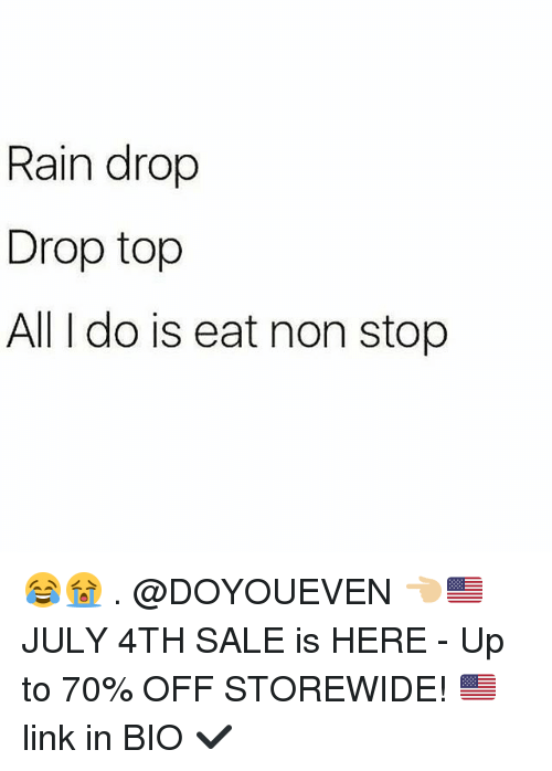 Drop Tops: Rain drop  Drop top  All I do is eat non stop 😂😭 . @DOYOUEVEN 👈🏼🇺🇸 JULY 4TH SALE is HERE - Up to 70% OFF STOREWIDE! 🇺🇸 link in BIO ✔️