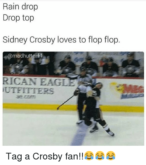 Rain Drop Drop Top: Rain drop  Drop top  Sidney Crosby loves to flop flop.  @madhutter  RICAN EAGLE  UTFITTERS Tag a Crosby fan!!😂😂😂