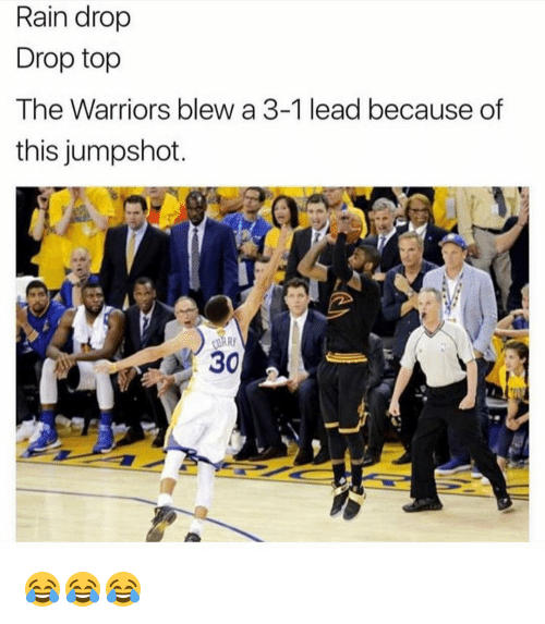 Rain Drop Drop Top: Rain drop  Drop top  The Warriors blew a 3-1 lead because of  this jumpshot  30 😂😂😂