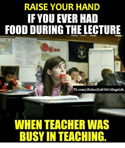 Raise your hand if you ever had food during the lecture 0e food memes and teacher raise your hand if you ever had food during thecheapjerseys Gallery