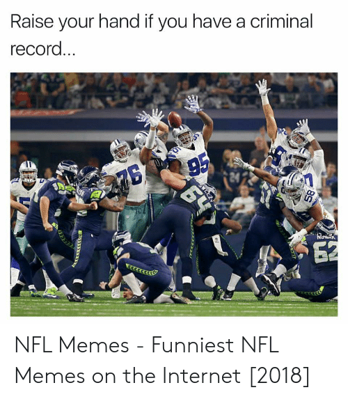 Memes Funniest: Raise your hand if you have a criminal  record  24 NFL Memes - Funniest NFL Memes on the Internet [2018]