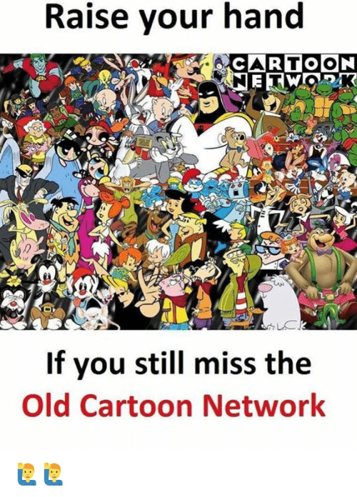 Old Cartoon: Raise your hand  If you still miss the  Old Cartoon Network 🙋‍♂️🙋‍♂️