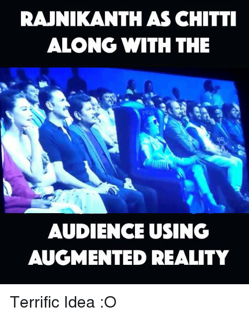 augment: RAJNIKANTH ASCHITTI  ALONG WITH THE  AUDIENCE USING  AUGMENTED REALITY Terrific Idea :O