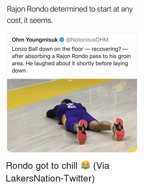 laying down: Rajon Rondo determined to start at any  cost, it seems.  Ohm Youngmisuk @NotoriousOHM  Lonzo Ball down on the floor- recovering?  after absorbing a Rajon Rondo pass to his groin  area. He laughed about it shortly before laying  down Rondo got to chill 😂 (Via ‪LakersNation‬-Twitter)