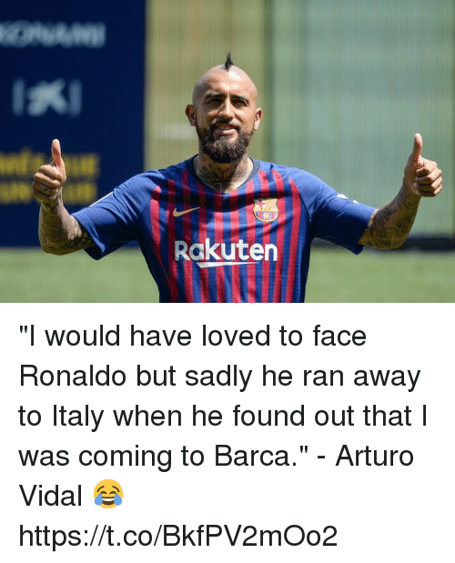 """Soccer, Ronaldo, and Italy: Rakuten """"I would have loved to face Ronaldo but sadly he ran away to Italy when he found out that I was coming to Barca.""""  - Arturo Vidal 😂 https://t.co/BkfPV2mOo2"""