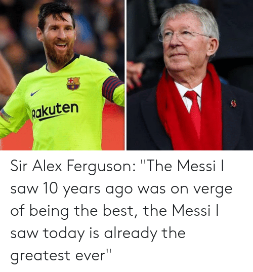 """Ferguson: Rakuten Sir Alex Ferguson: """"The Messi I saw 10 years ago was on verge of being the best, the Messi I saw today is already the greatest ever"""""""