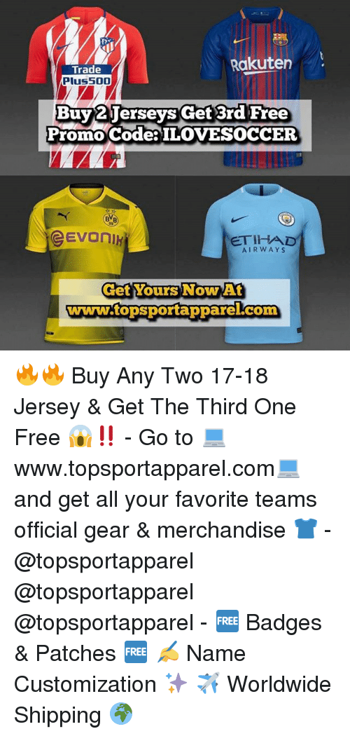 customization: Rakuten  Trade  Plus500  Buy 2Jerseys get 3rd Free  Promo Codea ILOVESOCCER  ETIHAD  AIRWAYS  Get Yours Now At  www.topsportapparel.com 🔥🔥 Buy Any Two 17-18 Jersey & Get The Third One Free 😱‼️ - Go to 💻www.topsportapparel.com💻 and get all your favorite teams official gear & merchandise 👕 - @topsportapparel @topsportapparel @topsportapparel - 🆓 Badges & Patches 🆓 ✍️ Name Customization ✨ ✈️ Worldwide Shipping 🌍