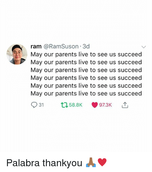 Memes, Parents, and Live: ram @RamSuson 3d  May our parents live to see us succeed  May our parents live to see us succeed  May our parents live to see us succeed  May our parents live to see us succeed  May our parents live to see us succeed  May our parents live to see us succeed  tl58.8K  97.3K Palabra thankyou 🙏🏾♥️